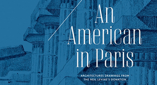 "Catalog ""An American in Paris: Architectural Drawings from the Neil Levine Collection"""